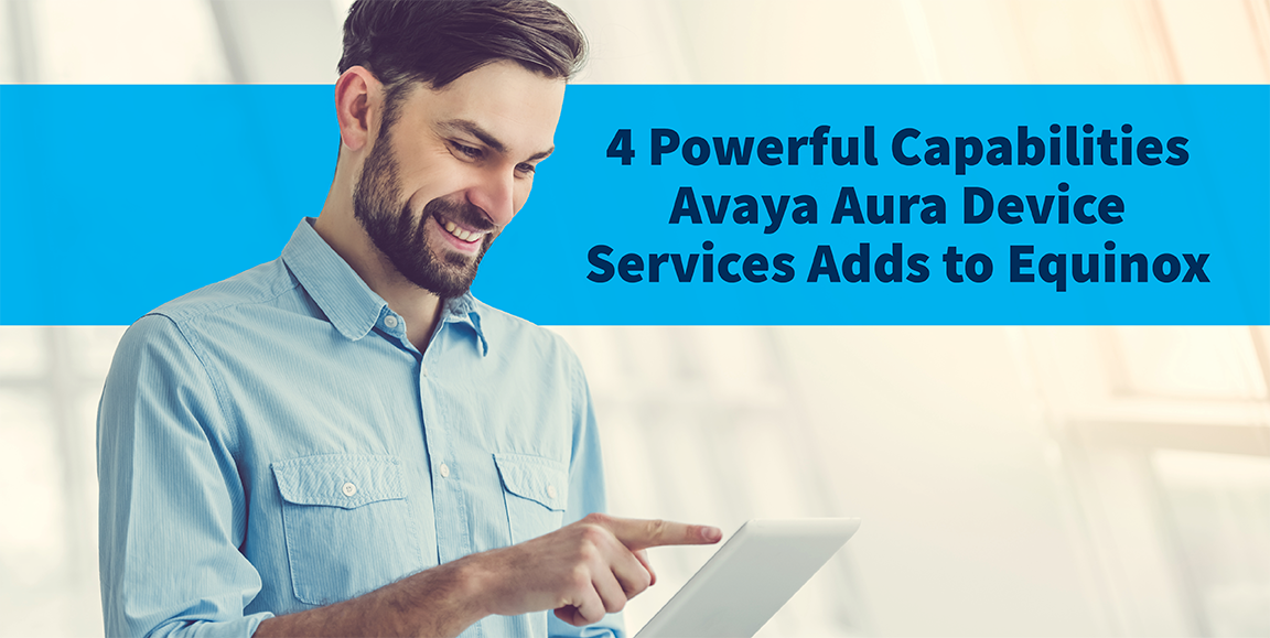4 Powerful Capabilities Avaya Aura Device Services Adds to