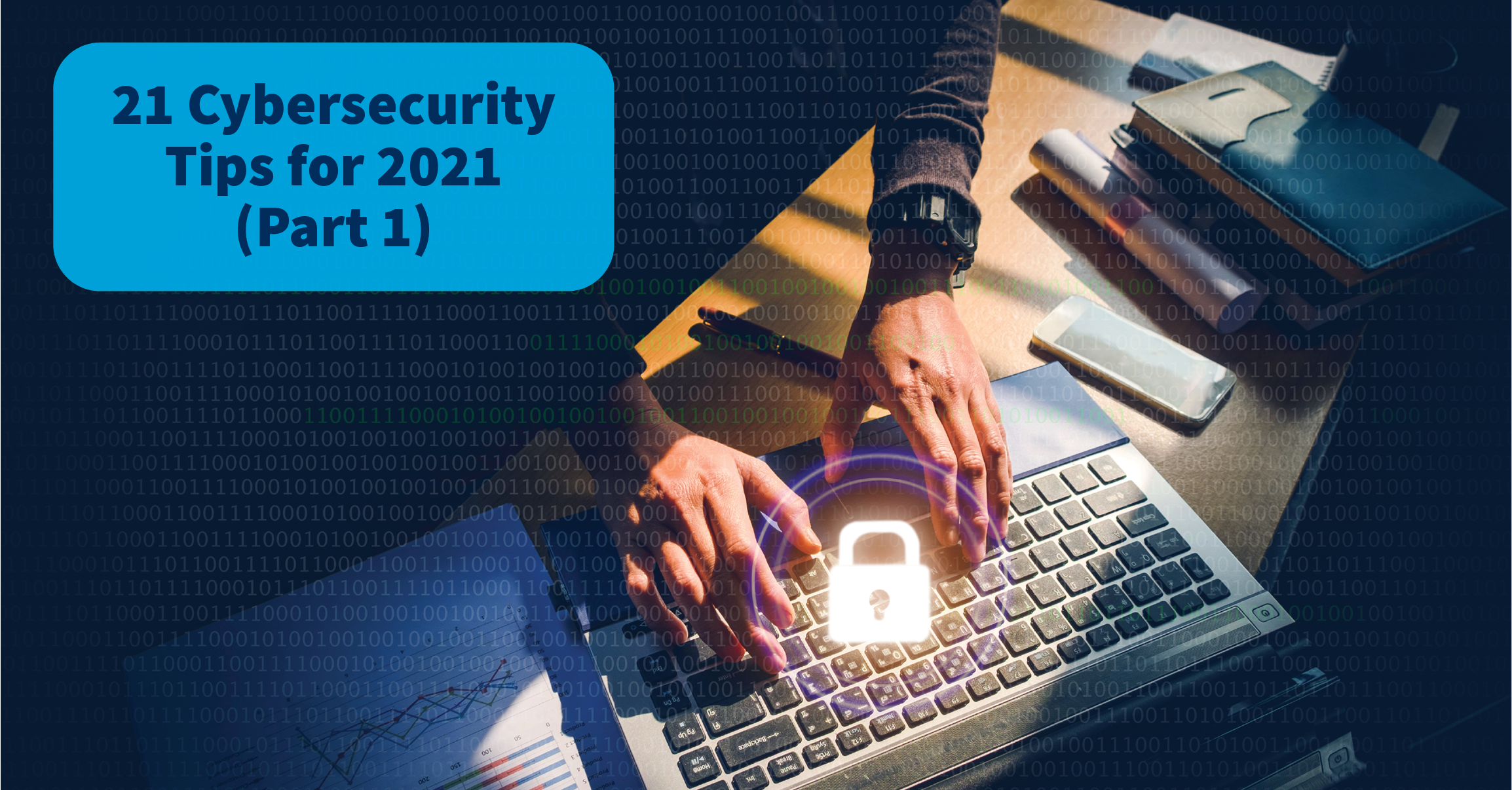 21 Cybersecurity Tips For 2021 (Part 1)